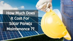 Solar Panels Maintenance | How Much Does It Cost & How To Do It?