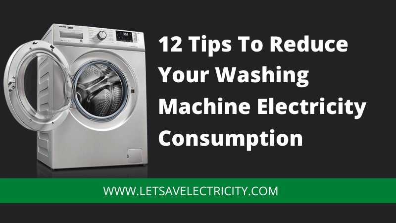 12 Tips To Reduce Your Washing Machine Electricity Consumption