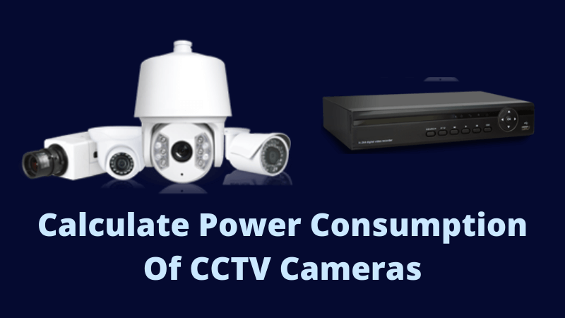 Calculate-Power-Consumption-Of-CCTV-Camera