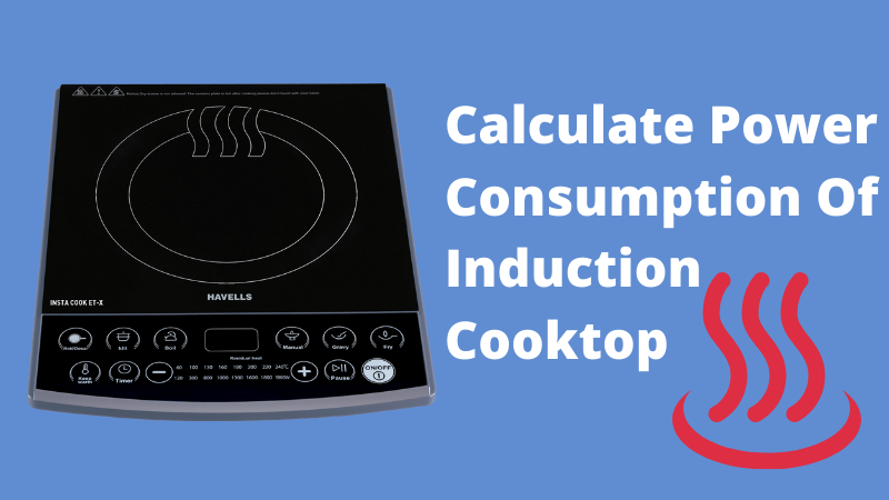 Calculate Power Consumption Of Induction Cooktop