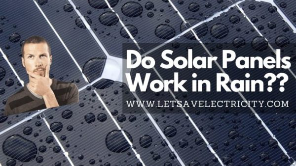Do Solar Panels Work In Rain And Cloudy Weather?