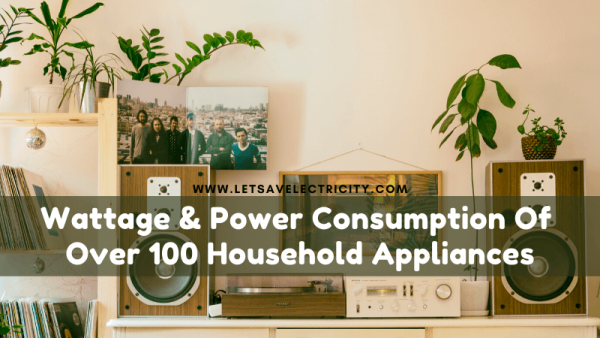 Wattage & Power Consumption Of Typical Household Appliances | 106  Appliances in All